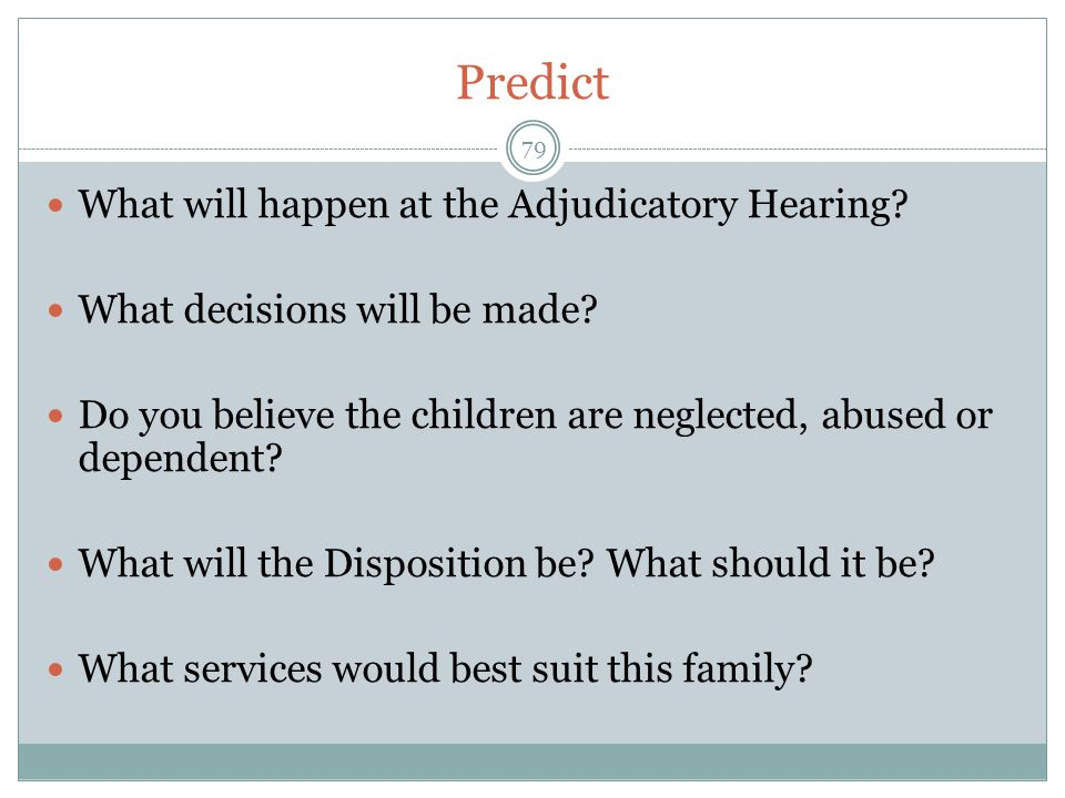 Predict What will happen at the Adjudicatory Hearing