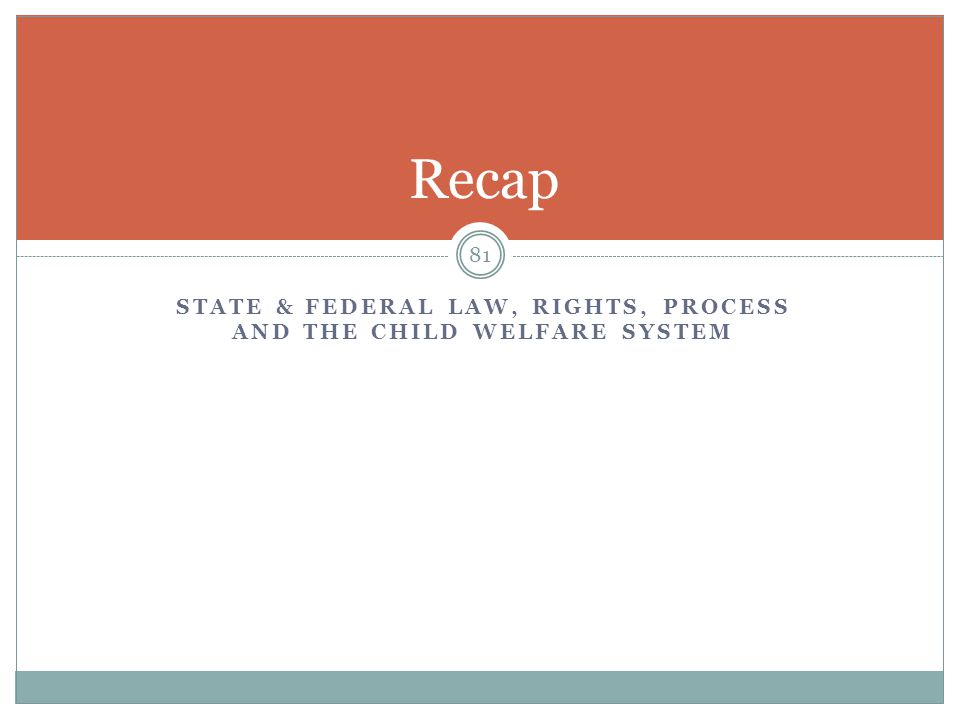 State & federal law, rights, process and the child welfare system