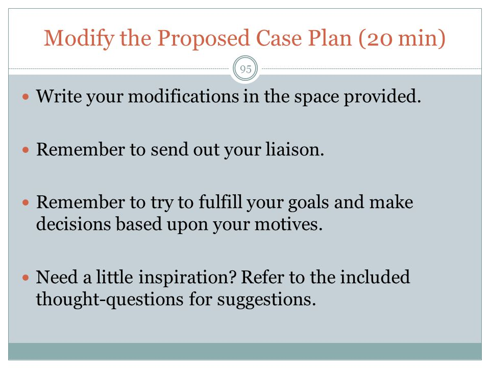 Modify the Proposed Case Plan (20 min)
