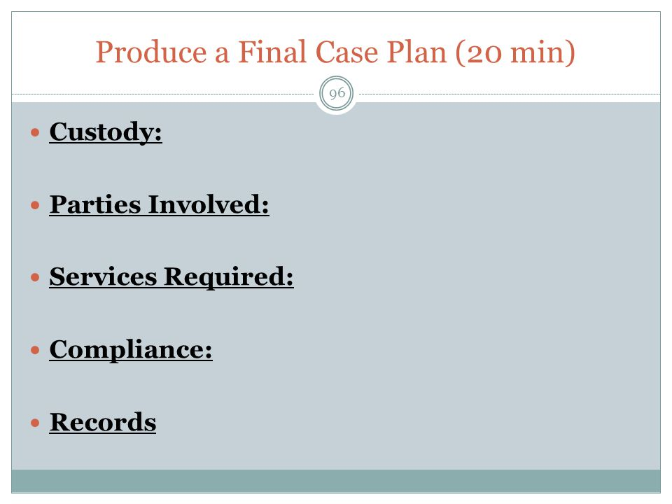 Produce a Final Case Plan (20 min)
