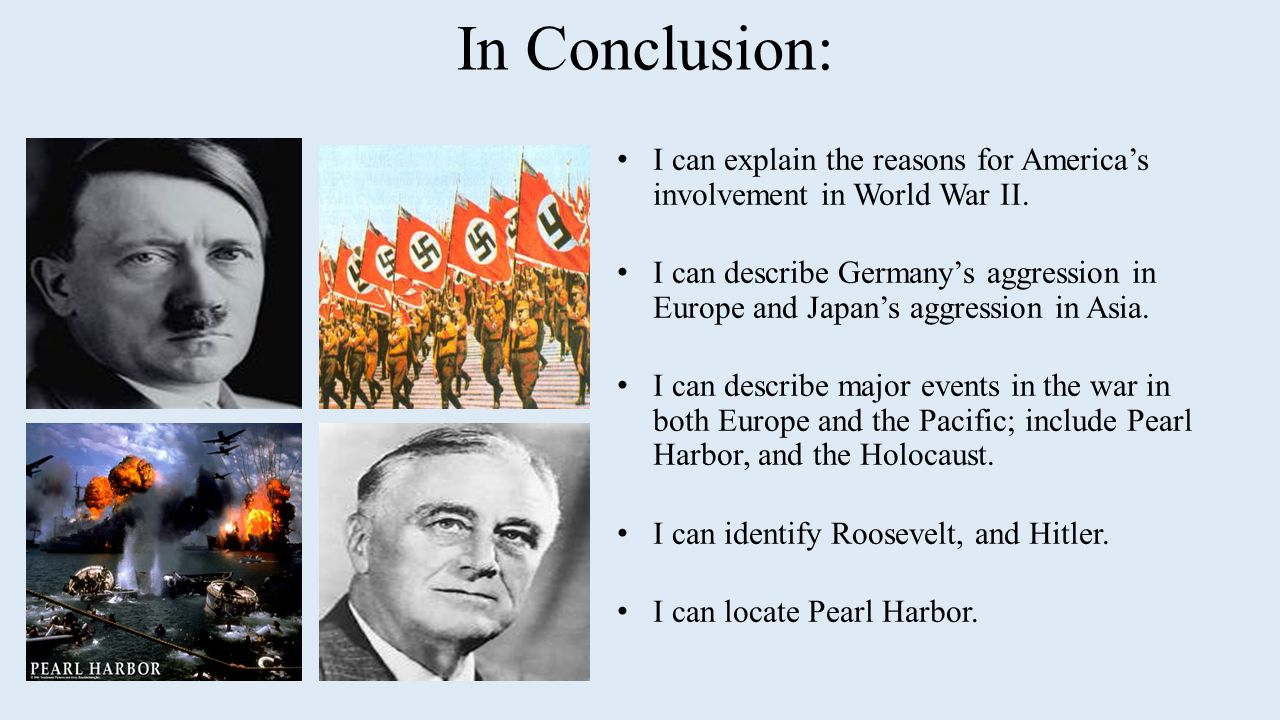 the reasons for americas involvement in world war ii As most americans know, the united states entered world war ii after the attack on pearl harbor on dec 7, 1941 the war had actually started in europe in september of 1939, but it took this event to draw our country into the battle.