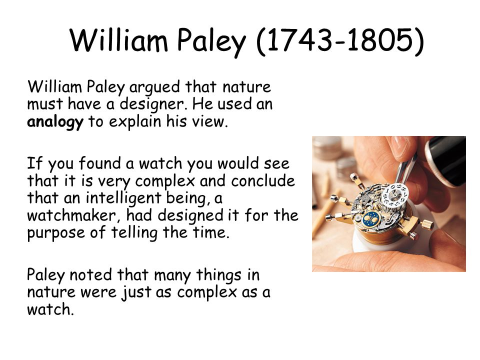 a explain paley's teleological argument Start studying william paley learn vocabulary  teleological argument claim that evolution by natural selection is not enough to explain current life.