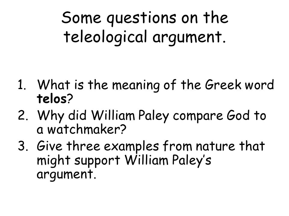 Explain the Teleological Arguments for the Existence of God