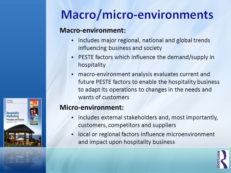 micro environment of hotel industry The macro environment was not likely to change in the near future so we were able to focus on micro environmental variables 17 people found this helpful the macro environment was always changing and causing us to implement new strategies to keep our business afloat and alive.