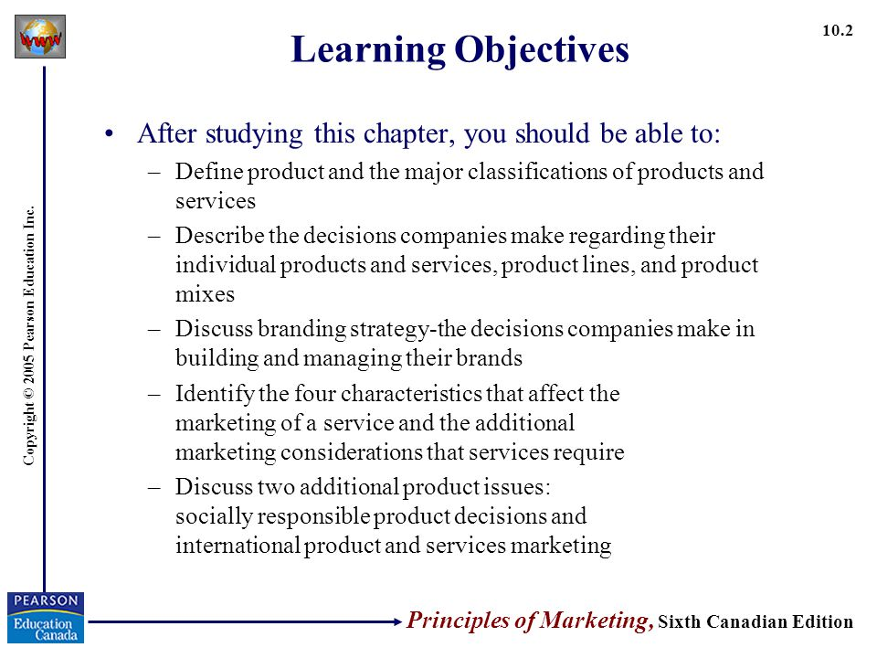 principles of marketing and product objectives A company's marketing objectives for a particular product might include increasing product awareness among targeted consumers, providing information about product features, and reducing consumer resistance to buying the product.