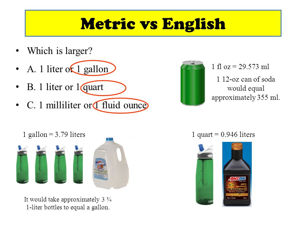Metric vs English Which is larger A. 1 liter or 1 gallon