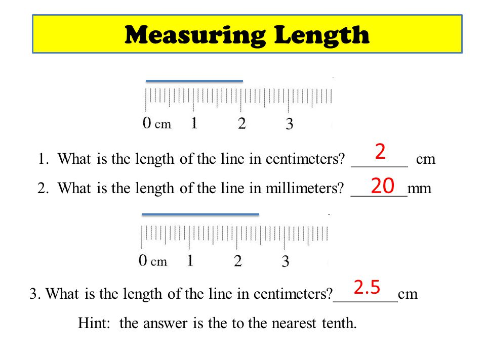 Measuring Length What is the length of the line in centimeters _______ cm 2. What is the length of the line in millimeters _______mm