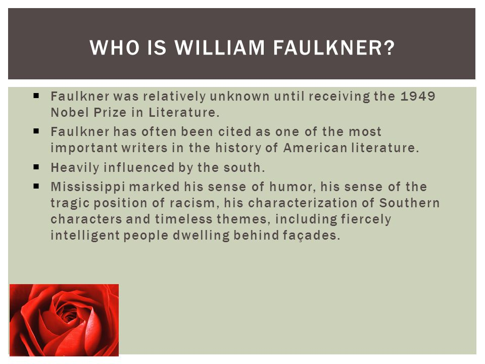 william faulkners literary background and influences William faulkner was undoubtedly one of the greatest american writers now you can take thomas merton as your personal guide in discovering the literary and spiritual genius of faulkner's works awarded both the nobel and pulitzer prizes, william cuthbert faulkner (1897-1962) was a multitalented writer who wrote such beloved classics as the .
