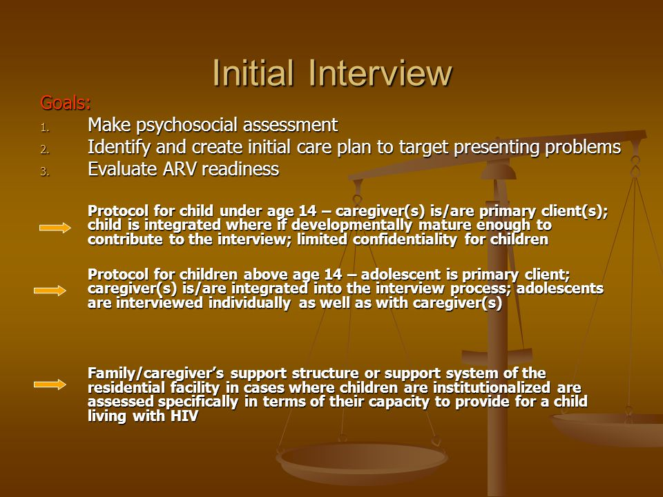 Initial Interview Goals: Make psychosocial assessment