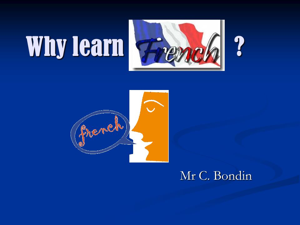 Why learn Mr C. Bondin