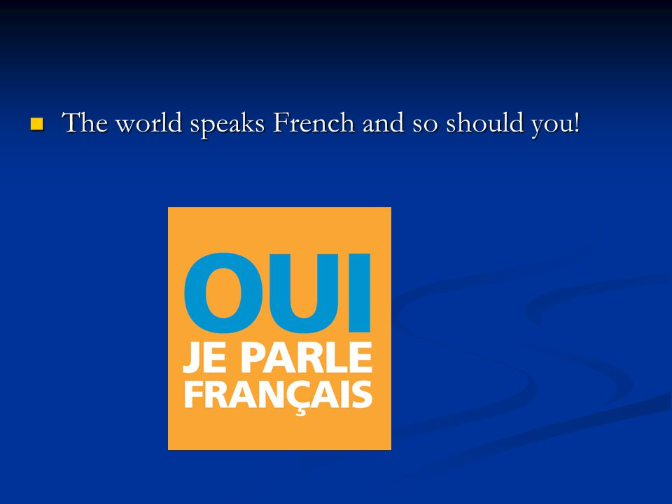 The world speaks French and so should you!