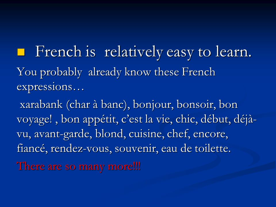 French is relatively easy to learn.