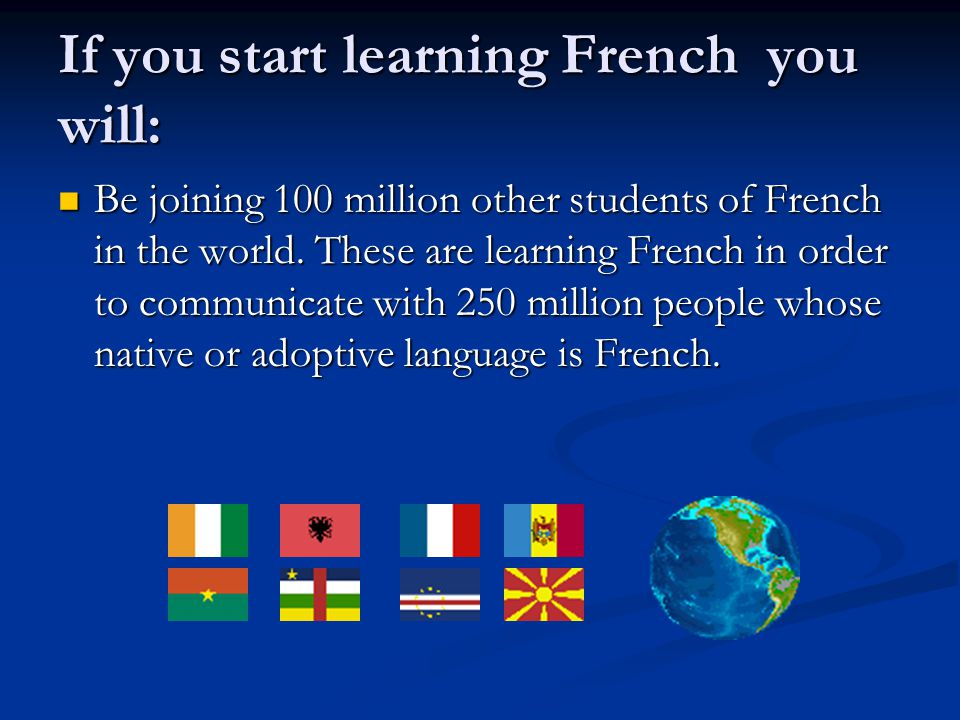 If you start learning French you will: