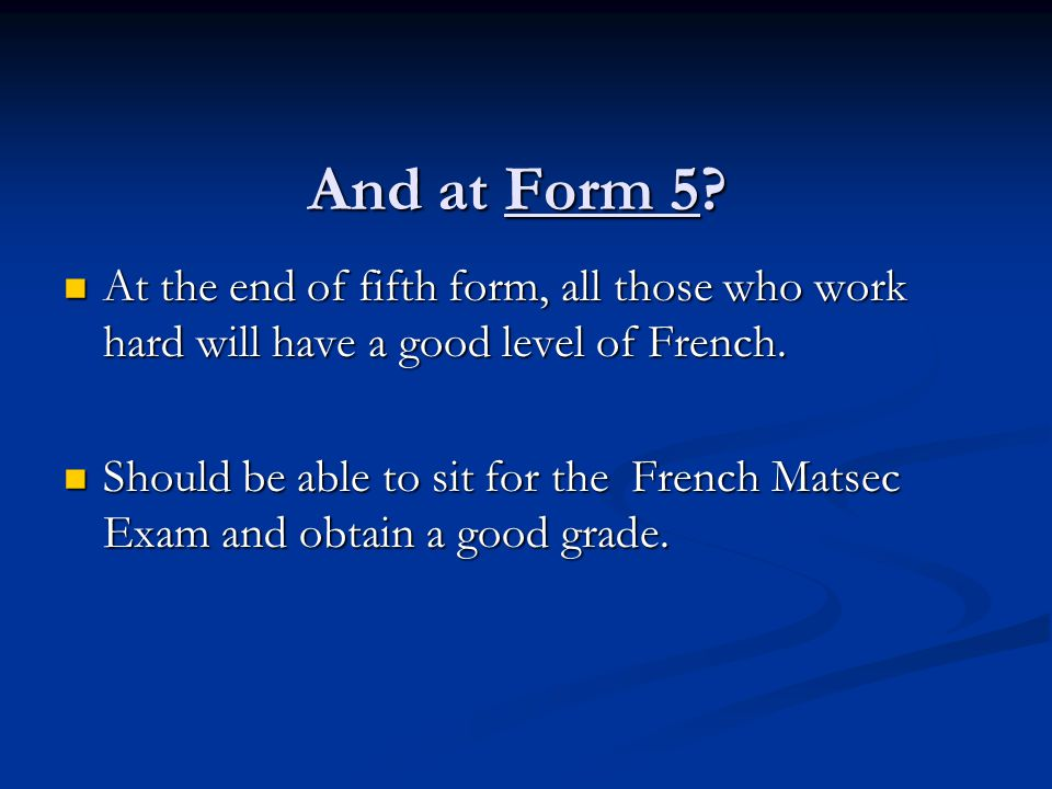 And at Form 5 At the end of fifth form, all those who work hard will have a good level of French.
