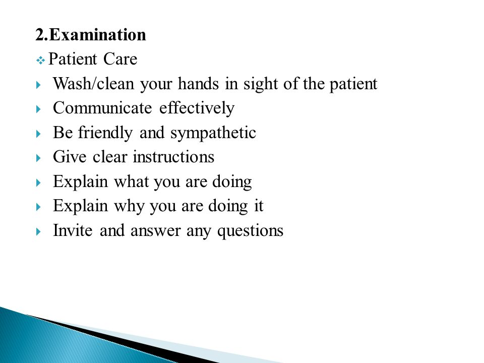 .2Examination Patient Care. Wash/clean your hands in sight of the patient. Communicate effectively.