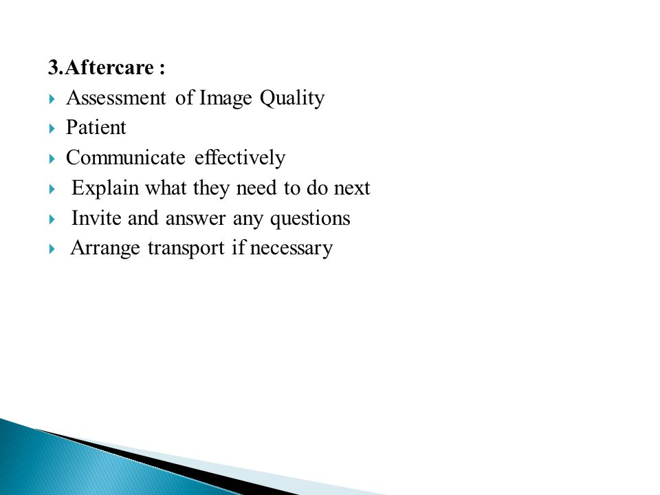 .3Aftercare: Assessment of Image Quality. Patient. Communicate effectively. Explain what they need to do next.