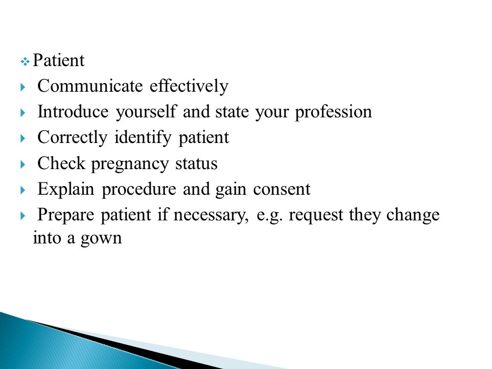 Patient Communicate effectively. Introduce yourself and state your profession. Correctly identify patient.