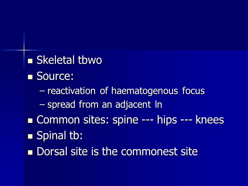 Common sites: spine --- hips --- knees Spinal tb: