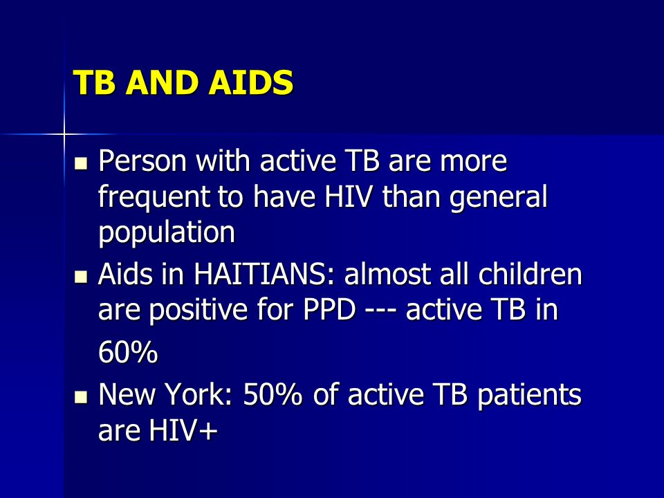 TB AND AIDS Person with active TB are more frequent to have HIV than general population.