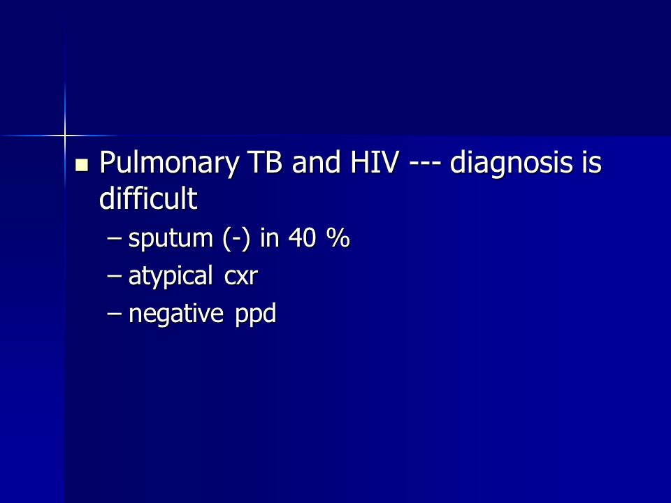 Pulmonary TB and HIV --- diagnosis is difficult