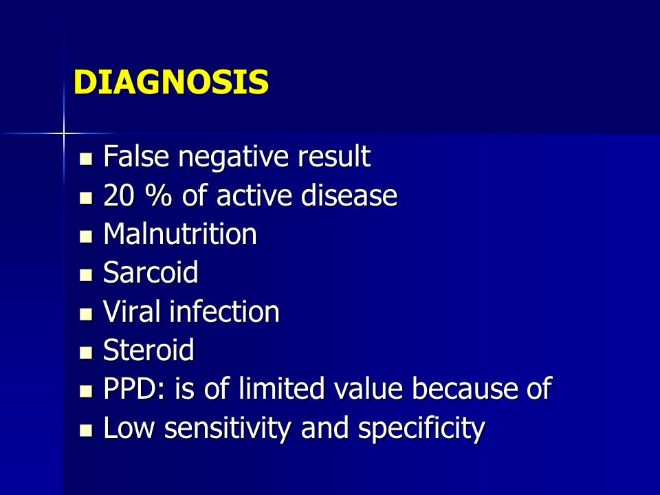 DIAGNOSIS False negative result 20 % of active disease Malnutrition
