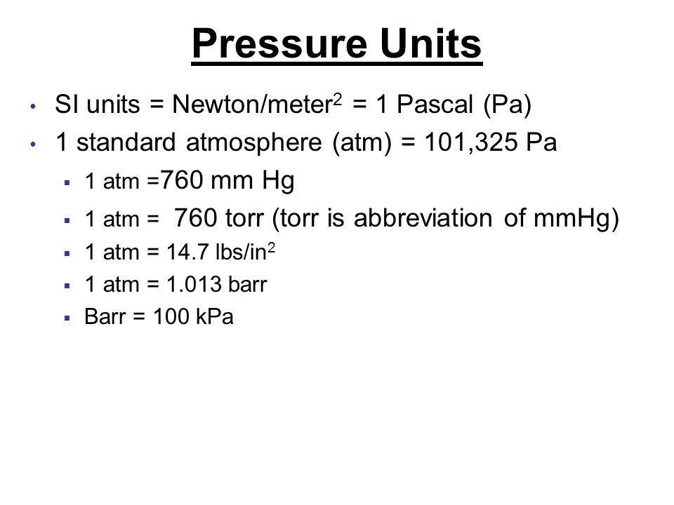 (atm) = 101,325 Pa. 1 atm =760 mm Hg. 1 atm = 760 torr (torr ...
