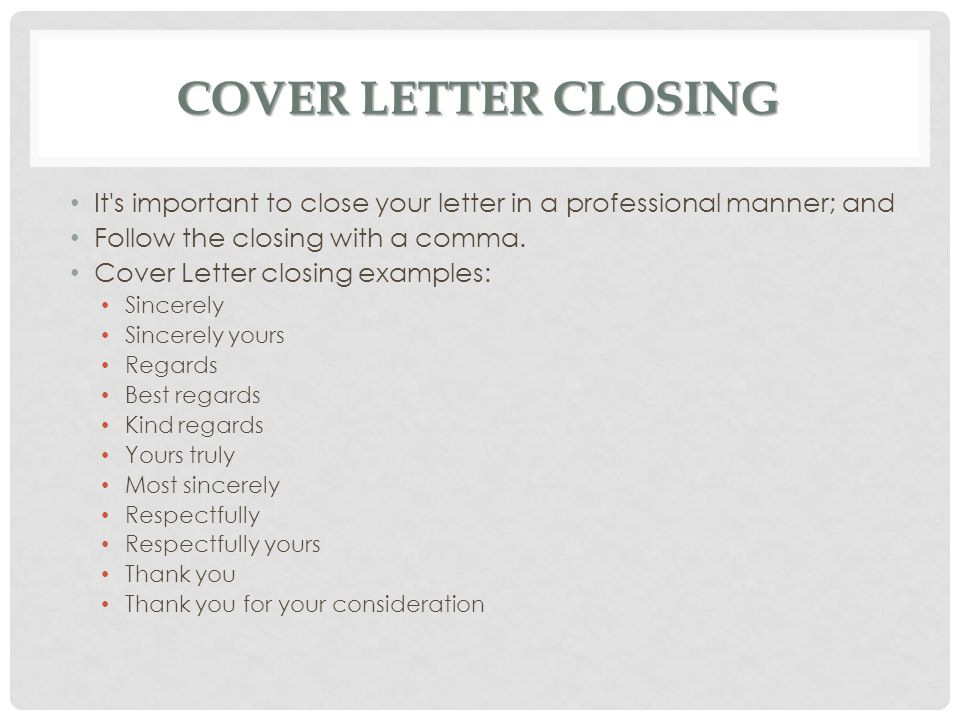 Cover Letter closing It s important to close your letter in a professional manner; and. Follow the closing with a comma.