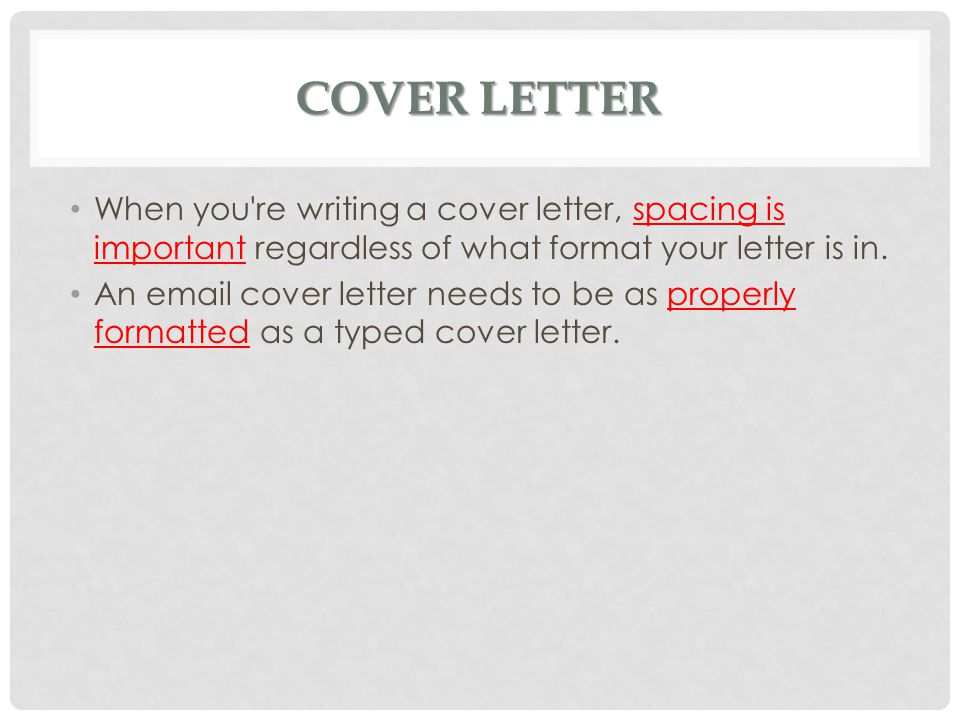 Cover Letter When you re writing a cover letter, spacing is important regardless of what format your letter is in.
