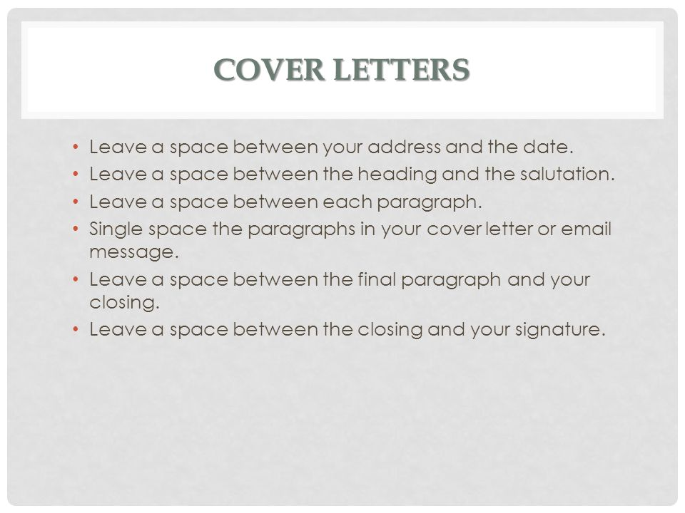 Cover Letters Leave a space between your address and the date.