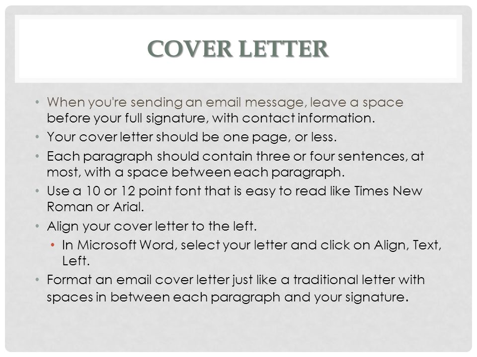 Cover Letter When you re sending an  message, leave a space before your full signature, with contact information.