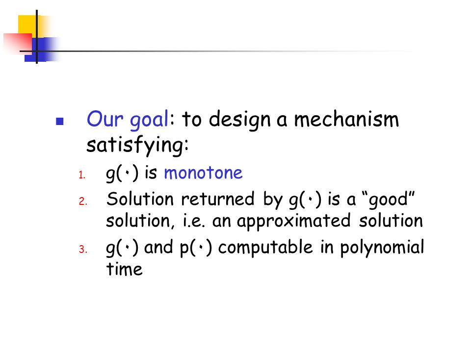Our goal: to design a mechanism satisfying: