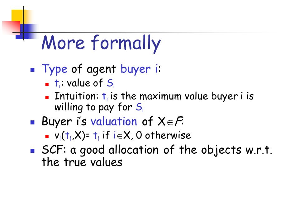 More formally Type of agent buyer i: Buyer i's valuation of XF: