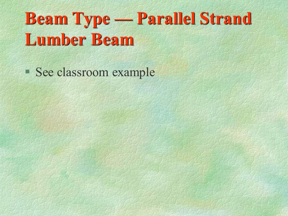 Beam Type — Parallel Strand Lumber Beam