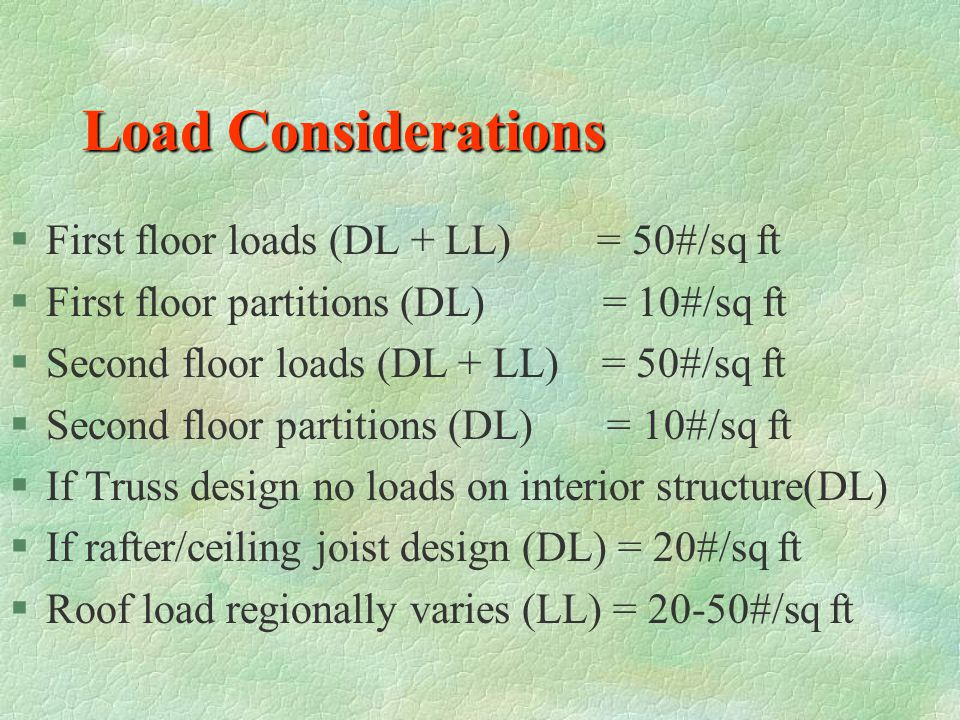 Load Considerations First floor loads (DL + LL) = 50#/sq ft
