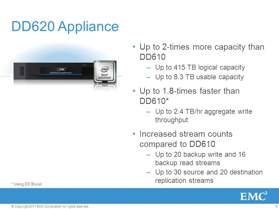 DD620 Appliance Up to 2-times more capacity than DD610