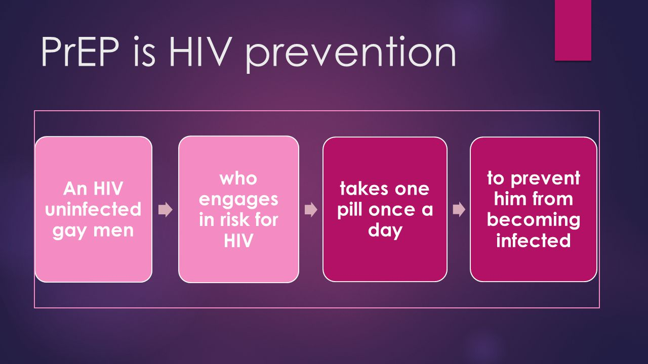 PrEP is HIV prevention An HIV uninfected gay men