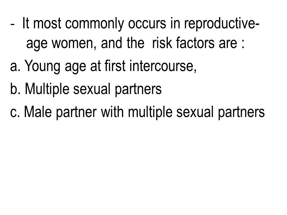 - It most commonly occurs in reproductive-age women, and the risk factors are : a.