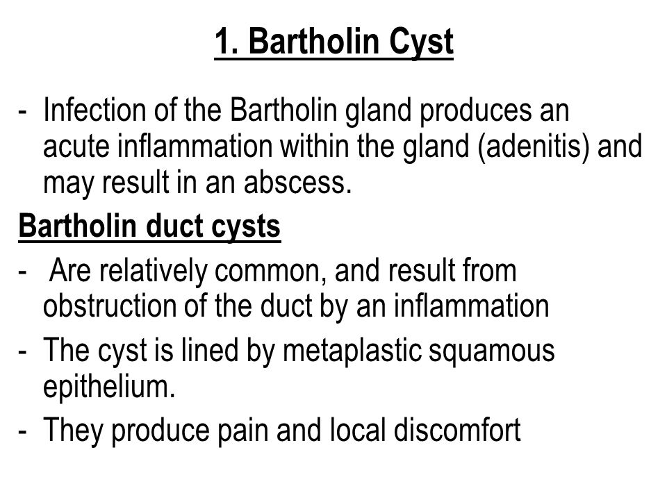 1. Bartholin Cyst Infection of the Bartholin gland produces an acute inflammation within the gland (adenitis) and may result in an abscess.