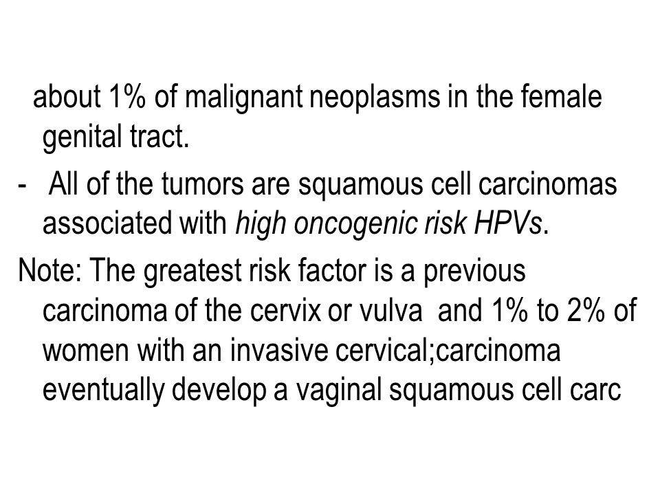 about 1% of malignant neoplasms in the female genital tract.