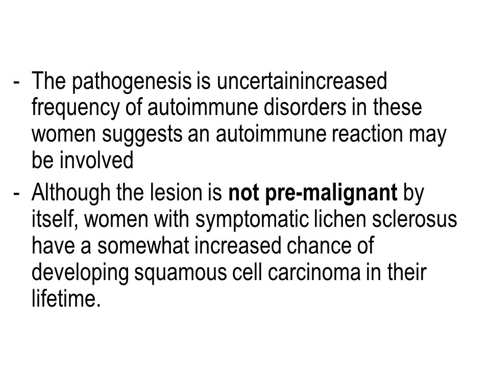 The pathogenesis is uncertainincreased frequency of autoimmune disorders in these women suggests an autoimmune reaction may be involved