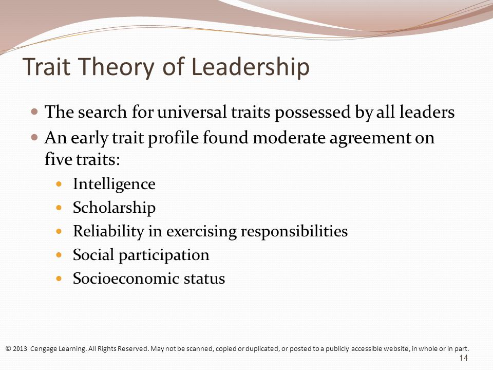 trait theory of leadership Great man theories were the first attempt in studying leadership  additional  approaches have been developed— trait theories, behavioral theories, and.