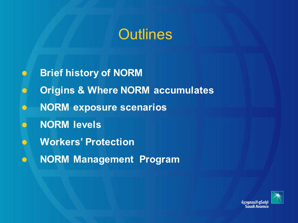 Outlines Brief history of NORM Origins & Where NORM accumulates