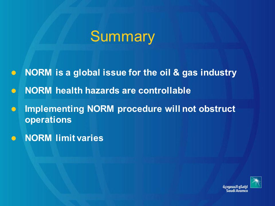 Summary NORM is a global issue for the oil & gas industry