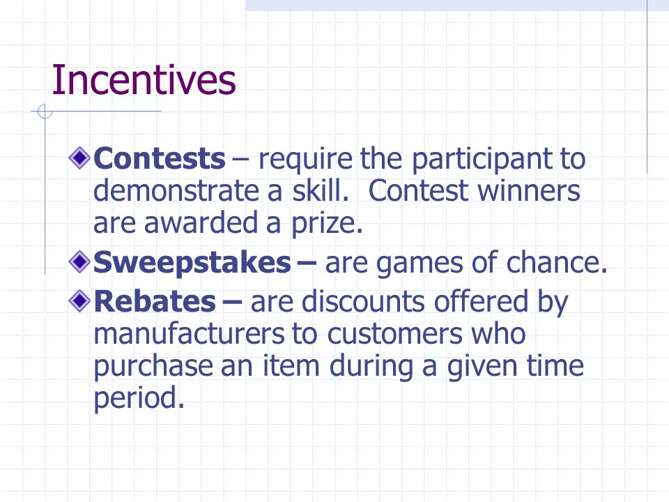 Incentives Contests – require the participant to demonstrate a skill. Contest winners are awarded a prize.