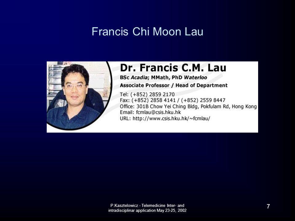 Francis Chi Moon Lau P.Kasztelowicz - Telemedicine Inter- and intradisciplinar application May 23-25, 2002.
