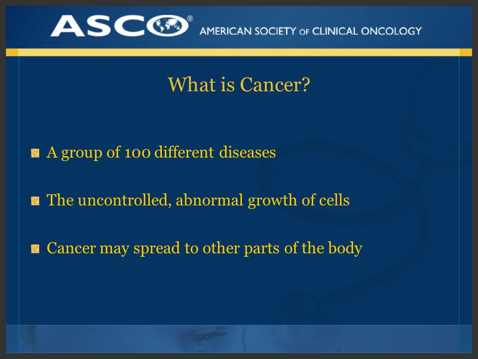 What is Cancer A group of 100 different diseases