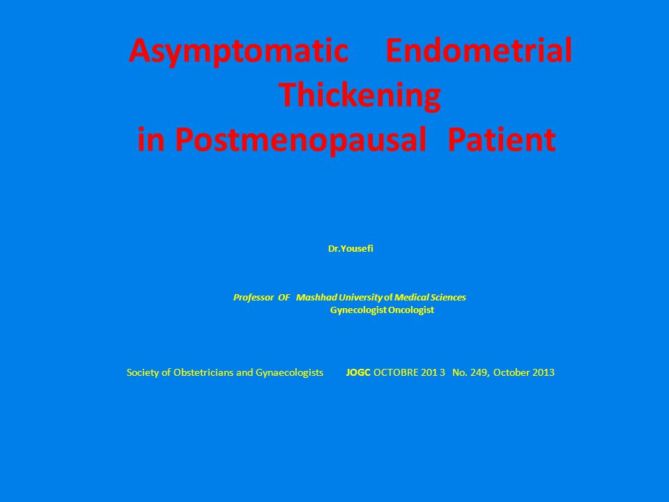 Asymptomatic Endometrial Thickening in Postmenopausal Patient Dr