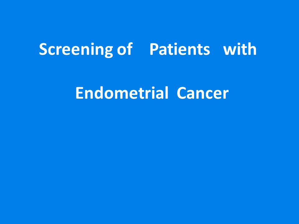 Screening of Patients with Endometrial Cancer