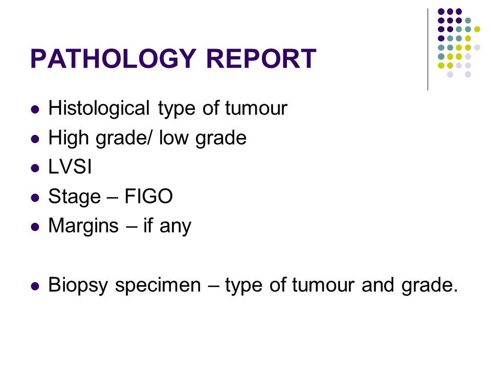PATHOLOGY REPORT Histological type of tumour High grade/ low grade