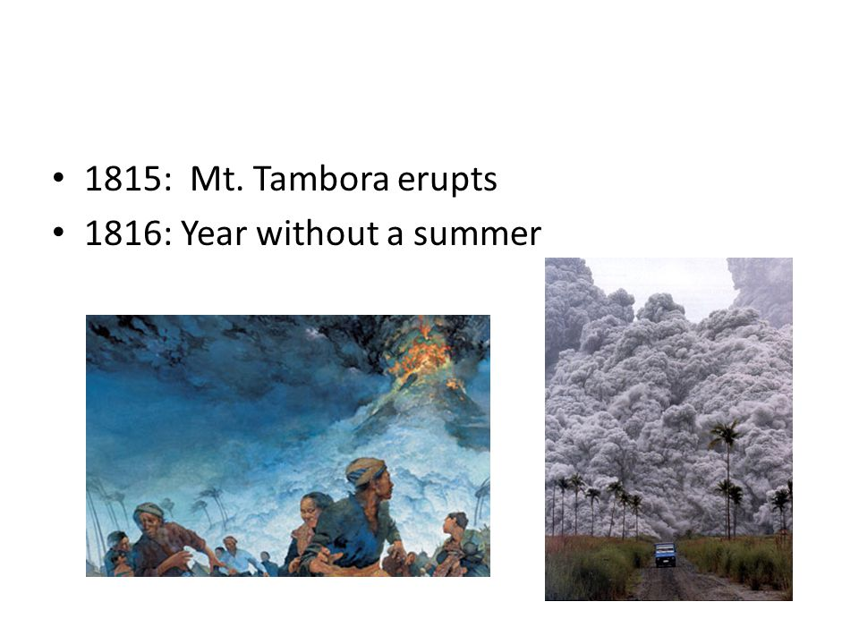 1815: Mt. Tambora erupts 1816: Year without a summer